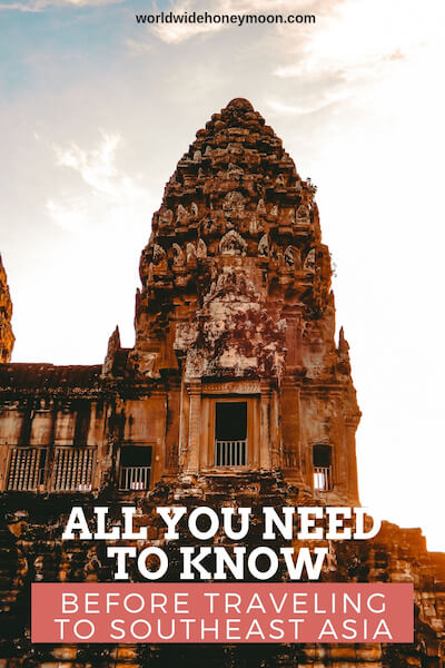 All You Need to Know Before Traveling to Southeast Asia