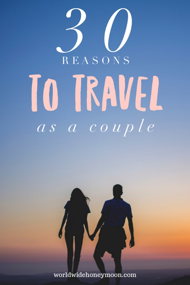 30 Reasons to Travel as a Couple Pinterset