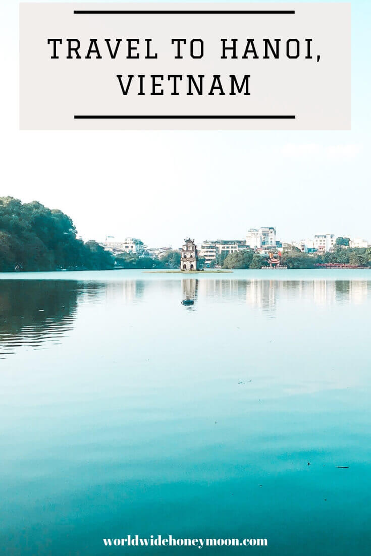 Travel to Hanoi Vietnam - Hanoi Vietnam Itinerary - Everything You Need to Know About Vietnam
