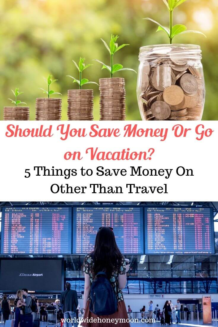 Should You Save money or go on vacation-5 things to save money on other than travel