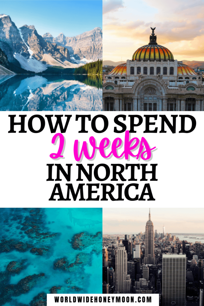 How to Spend 2 Weeks in North America   Photos top right going clockwise: Palacio de Bellas Artes in Mexico City at sunset, NYC skyline at early sunset, birds eye view over the coral reefs in the Caribbean, Banff National Park in Canada with the mountain lake and mountains