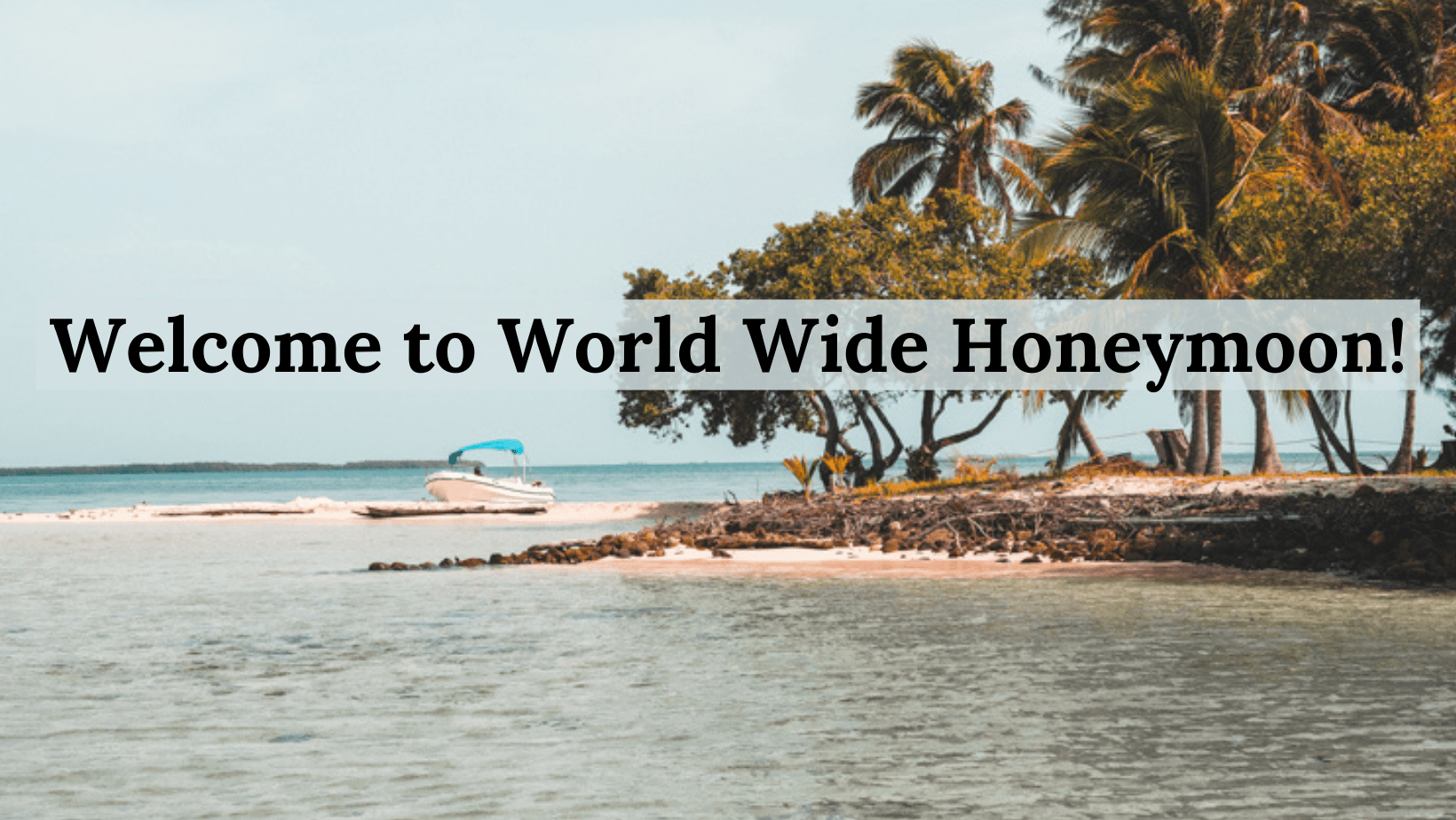 Welcome to World Wide Honeymoon!